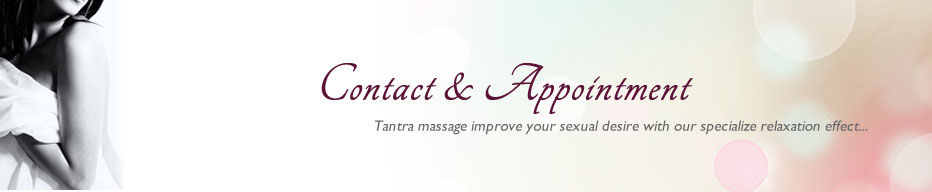 Contact & Appointment. Tantra massage improve your sexual desire with our specialize relaxation effects...